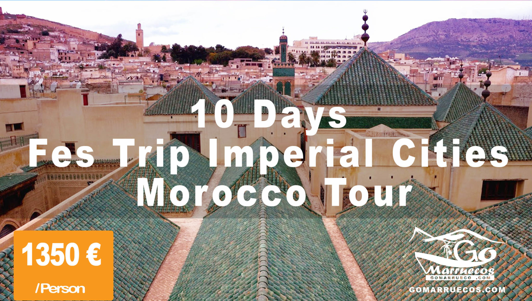 10 Days Fes Trip Imperial Cities Morocco Tour<span class=